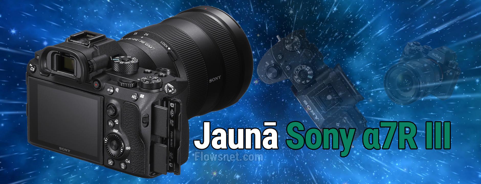 Sony jaunā pilna kadra α7R III maināmā objektīva kamera nodrošina izcilu augstas izšķirtspējas un  ātruma kombināciju